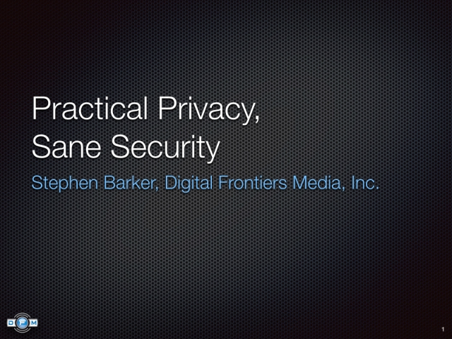 Practical Privacy, Sane Security by Stephen Barker